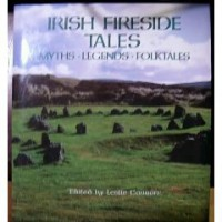 Irish Fireside Tales: Myths, Legends, Folktales - Leslie Carola