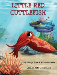 Little Red Cuttlefish - Henry Herz, Josh Herz, Harrison Herz, Kate Gotfredson