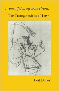 Beautiful In My Worn Clothes: The Transgressions of Love - Rod Dubey