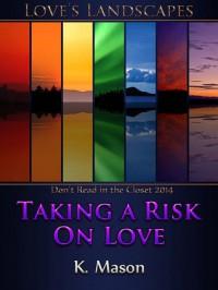 Taking a Risk on Love - K. Mason