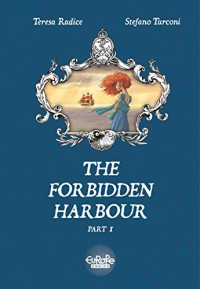 The Forbidden Harbour Vol 1 - Stefano Turconi, Teresa Radic