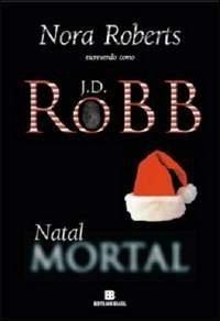 Natal Mortal (Série Mortal #7) - J.D. Robb, Renato Motta