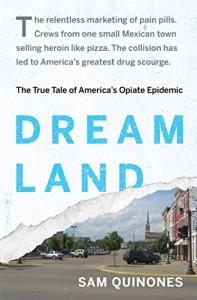 Dreamland: The True Tale of America's Opiate Epidemic - Sam Quinones