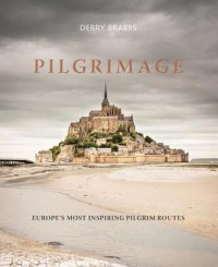 Pilgrimage: The Great Pilgrim Routes of Britain and Europe - Derry Brabbs