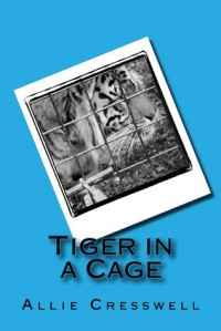 Tiger in a Cage - Allie Cresswell