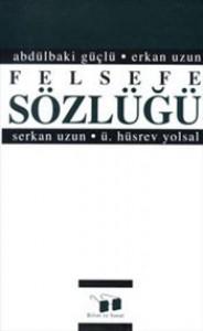 Felsefe Sözlüğü - Abdülbaki Güçlü, Ümit Hüsrev Yolsal, Serkan Uzun, Erkan Uzun
