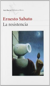 La resistencia (Seix Barral Biblioteca Ernesto Sabato) (Spanish Edition) - Ernesto Sabato