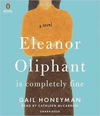 Eleanor Oliphant Is Completely Fine: A Novel - Gail Honeyman, Cathleen McCarron