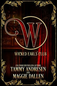 The Wicked Earls Club: Regency Romance (The Wicked Earls' Club) - Tammy Andresen, Maggie Dallen, Wicked Earls' Club