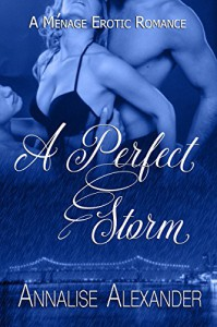 A Perfect Storm: A Ménage Erotic Romance - Annalise Alexander