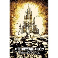 The Crystal Crypt: A Short Science Fiction Novel - Philip K. Dick