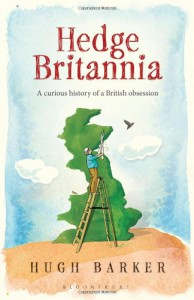 Hedge Britannia: A curious history of a British obsession - Hugh Barker