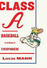 Class A: Baseball in the Middle of Everywhere - Lucas Mann