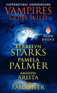 Vampires Gone Wild (Supernatural Underground) - Kerrelyn Sparks, Pamela Palmer, Amanda Arista, Kim Falconer