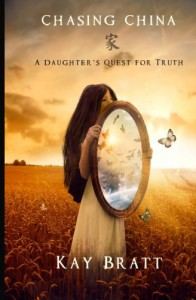 Chasing China: A Daughter's Quest for Truth - Kay Bratt