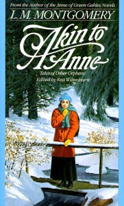 Akin to Anne:  Tales of Other Orphans - L.M. Montgomery, Rea Wilmshurst