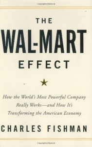 The Wal-Mart Effect: How the World's Most Powerful Company Really Works--and How It's Transforming the American Economy - Charles Fishman