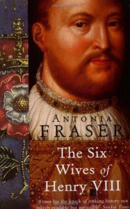 The Six Wives Of Henry VIII (Women In History) - Antonia Fraser
