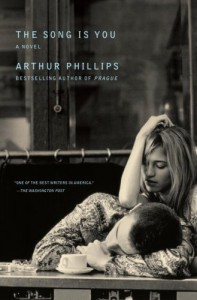 The Song Is You: A Novel - Arthur Phillips