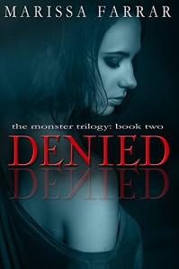 Denied (The Monster Trilogy Book 2) - Marissa Farrar