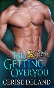 No Getting Over You (7 Brides for 7 SEALs Book 2) - Cerise DeLand