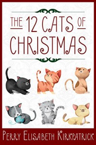The 12 Cats of Christmas (The Kitten Files) - Perry Kirkpatrick