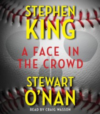A Face in the Crowd - 'Stephen King',  'Stewart O'Nan'