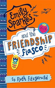 Emily Sparkes and the Friendship Fiasco - Ruth Fitzgerald