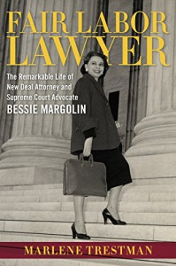 Fair Labor Lawyer: The Remarkable Life of New Deal Attorney and Supreme Court Advocate Bessie Margolin (Southern Biography Series) - Marlene Trestman