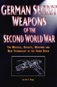 German Secret Weapons Of The Second World War: The Missiles, Rockets, Weapons And New Technology Of The Third Reich - Ian V. Hogg