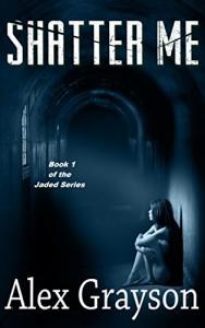 Shatter Me (The Jaded Series Book 1) - Alex Grayson, TOJ Publishing, Hot Tree Editing