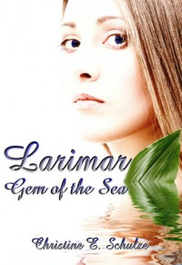 Larimar: Gem of the Sea - Christine E. Schulze