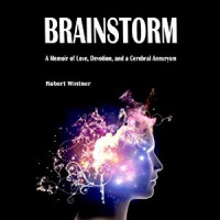 Brainstorm: A Memoir of Love, Devotion, and a Cerebral Aneurysm - Robert Wintner