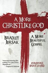A More Christlike God: A More Beautiful Gospel - Bradley Jersak