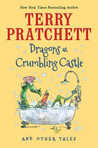 Dragons at Crumbling Castle: And Other Stories - Terry Pratchett