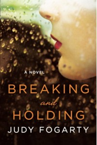 Breaking and Holding: A Novel - Judy Fogarty