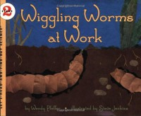 Wiggling Worms at Work (Let's-Read-and-Find-Out Science 2) - Wendy Pfeffer