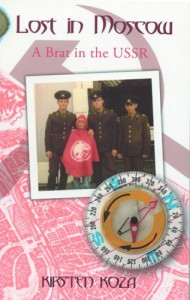 Lost in Moscow: A Brat in the USSR - Kirsten Koza