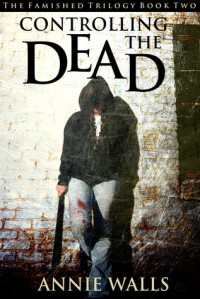 Controlling the Dead (The Famished Trilogy, #2) - Annie Walls