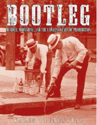 Bootleg: Murder, Moonshine, and the Lawless Years of Prohibition - Karen Blumenthal