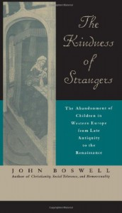 The Kindness of Strangers: The Abandonment of Children in Western Europe from Late Antiquity to the Renaissance - John Boswell