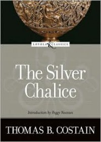The Silver Chalice - Thomas B. Costain, Peggy Noonan, Amy Welborn