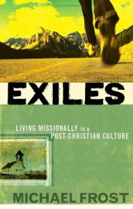 Exiles: Living Missionally in a Post-Christian Culture - Michael Frost