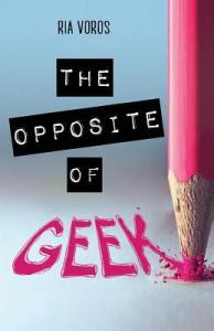 The Opposite of Geek - Ria Voros
