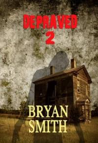 Depraved 2 -  Bryan Smith