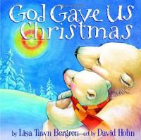 God Gave Us Christmas - Lisa Tawn Bergren, David Hohn