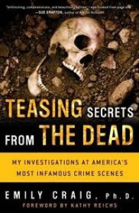 Teasing Secrets from the Dead: My Investigations at America's Most Infamous Crime Scenes - Emily A Craig