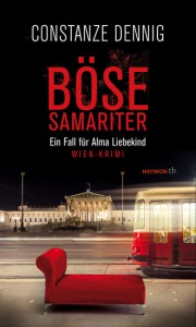 Böse Samariter. Ein Fall für Alma Liebekind. Wien-Krimi (HAYMON TASCHENBUCH) - Constanze Dennig