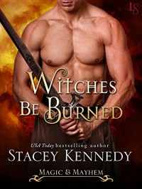 Witches Be Burned: A Magic & Mayhem Novel - Stacey Kennedy