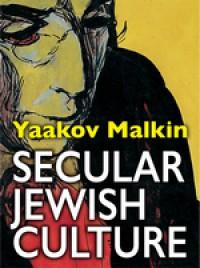 Secular Jewish Culture - Yaakov  Malkin, Yaakov  Malkin, Felice  Pazner Malkin, Shmuel  Sermoneta-Gertel